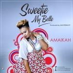 """Amaikah – """"Sweetie My Belle"""" (Prod by Masterkraft)"""