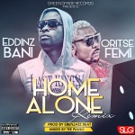"Eddinz Bani – ""Home Alone (Remix)"" ft. Oritse Femi"