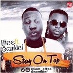 "Eftee – ""Stay On Top"" ft. Samklef"