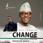 "GT Da Guitarman – ""Change (Sai Buhari)"""