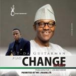 "GT Da Guitarman – ""Change (Sai Buhari)"""