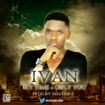"Ivan – ""Only You"" ft. Doctor E"