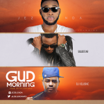 "Jez Blenda – ""Gud Morning"" ft. Solidstar & DJ Xclusive (Prod. by Killertunes)"