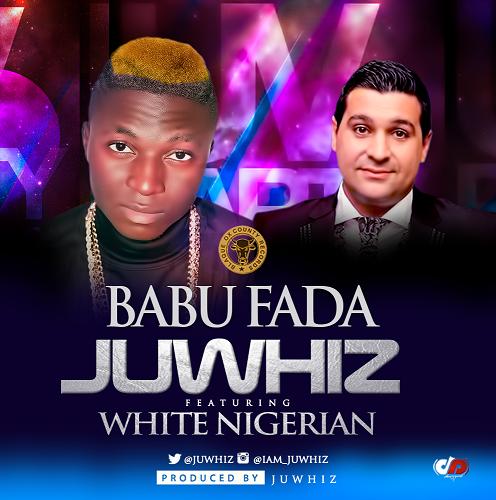 Juwhiz - Babu Fada ft. White Nigerian-ART