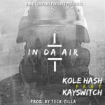 "Kole Hash – ""In The Air"" ft. Kay Switch"