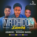 "Mr Chidoo – ""Lamba"" ft. Aramide & Reekado Banks"