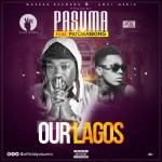 """Pasuma – """"Our Lagos"""" ft. Patoranking (Prod. by Puffy Tee)"""