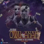 "Faruk – ""Owu Anah (Remix)"" ft. Selebobo"
