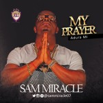 "Sam Miracle – ""My Prayer"" (Adura Mi)"