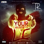 "T.R – ""Your Best Rapper Is A Lie"""