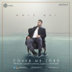 "Wole Oni – ""Cover Me Lord"""