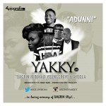 """Yakky – """"Adunni"""" ft. Dagrin, Ayoola, YunggreyC & Pepenazi"""