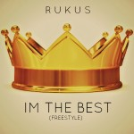 "Rukus – ""I'm The Best (Freestyle)"""