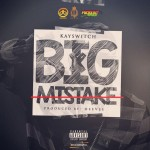 "Kayswitch – ""Big Mistake"" (Prod. By Deevee)"