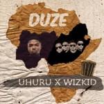 """Wizkid x Uhuru – """"Duze"""""""