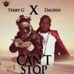 "Terry G – ""Can't Stop"" ft. Dagrin"