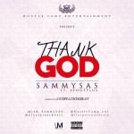 "Sammy Sas – ""Thank God"" ft. 6footplus (Prod. by Gospelondebeatz)"