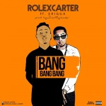 "Rolex Carter – ""Bang Bang Bang"" ft. Erigga"