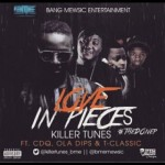 "Killertunes – ""Love In Pieces"" ft. CDQ, Ola Dips & T-Classic"