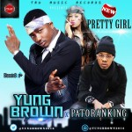 "Yung Brown – ""Pretty Girl"" ft. Patoranking (Prod. by Young D)"