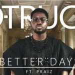 "X3M Music Presents: D-Truce – ""Better Days"" ft. Praiz"