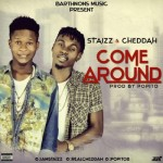 "Cheddah & Staizz – ""Come Around"" (Prod. by Popito)"
