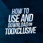 How To Navigate, Search And Download On tooXclusive.com