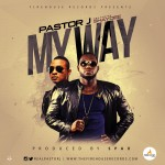 "Pastor J – ""My Way"" ft. Shaydee"