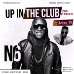 "N6 – ""Up In The Club"" ft. May D (Prod. by Philkeyz)"