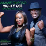 "Sammie Okposo – ""Mighty God"" ft. Nikki Laoye"