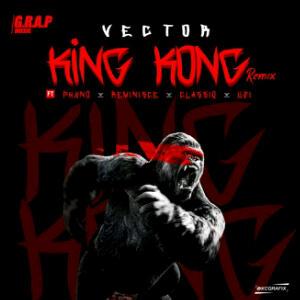 Vector-King-Kong-Remix-Ft.-Phyno-Reminisce-Classiq-Uzi_Flexymusic