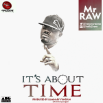 "Mr. Raw – ""It's About That Time"" (Prod. By Luminary YungJun)"
