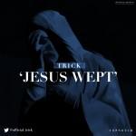 """Trick – """"Jesus Wept"""""""