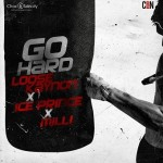 "Loose Kaynon – ""Go Hard"" ft. Ice Prince & Milli"