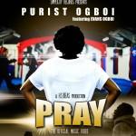 VIDEO: Purist Ogboi – Pray ft. Evans Ogboi