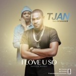 "Tjan – ""I Love You"" (Remix) ft. Reminisce"