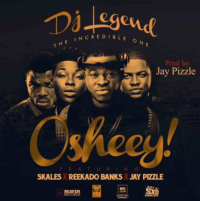 DJ Legend - Oshey ft. Reekado Banks, Skales & Jay Pizzle-ART