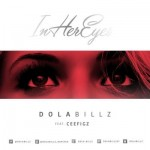 "Dola Billz – ""In Her Eyes"" ft. Ceefigz"