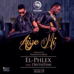 "El-Phlex – ""Aiye Mi"" ft. Oritse Femi"