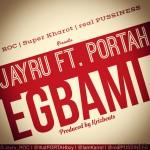 """Jayru – """"Egbami"""" ft. Portah"""