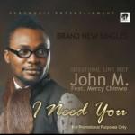 "John M – ""I Need You"" ft. Mercy Chinwo"