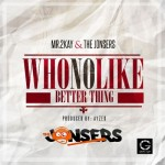 "Mr 2kay & The Jonsers – ""Who No Like Better Thing"""