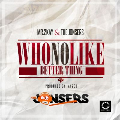 Mr. 2kay & The Jonsers - Who No Like Better Thing-ART