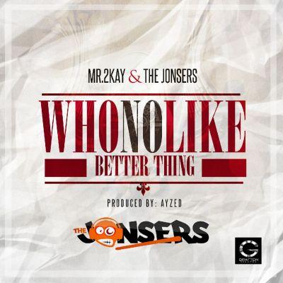 Mr. 2kay & The Jonsers - Who No Like Better Thing-ART