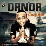 "Ornor – ""Crazy Girl"" (Prod. By Masterkraft)"