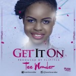 "Tee Wonder – ""Get It On"" (Prod. By Fliptyce)"