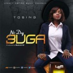 "Tosing – ""No Dey Buga"" (Prod. By Madskillz)"