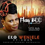 "Floxy Bee – ""Eko Wenjele"" ft. Edge"