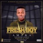 """Fresh Boy – """"Amaka"""" ft. Gentle"""