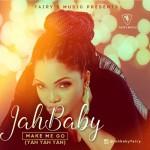 """Jah Baby – """"Make Me Go (Yan Yan Yan)"""""""